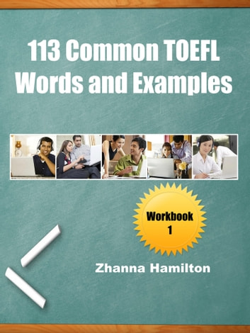 113 Common TOEFL Words and Examples: Workbook 1 ebook by Zhanna Hamilton