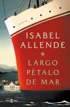 Largo pétalo de mar eBook by Isabel Allende