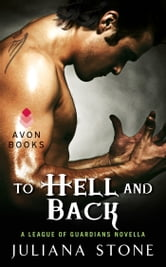 To Hell and Back - A League of Guardians Novella ebook by Juliana Stone