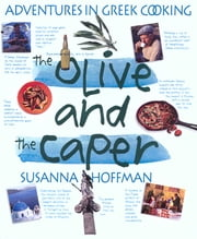 The Olive and the Caper - Adventures in Greek Cooking ebook by Susanna Hoffman