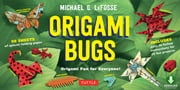 Origami Bugs - Origami Fun for Everyone! (Downloadable Material Included) ebook by Michael G. LaFosse
