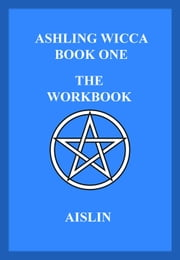 Ashling Wicca, Book One: The Workbook ebook by Aislin