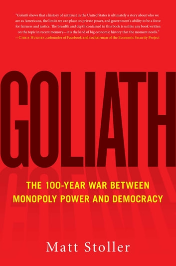 Goliath - The 100-Year War Between Monopoly Power and Democracy ebook by Matt Stoller