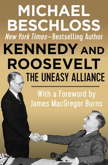 Kennedy and Roosevelt - The Uneasy Alliance ebook by Michael Beschloss