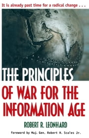 The Principles of War for the Information Age ebook by Robert Leonhard,Robert Scales