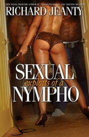 Sexual Exploits of a Nympho I ebook by Richard Jeanty