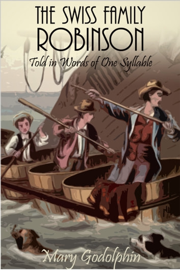 The Swiss Family Robinson in Words of One Syllable ebook by Mary Godolphin