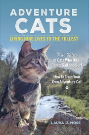 Adventure Cats - Living Nine Lives to the Fullest ebook by Laura Moss