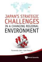 Japan's Strategic Challenges in a Changing Regional Environment ebook by Purnendra Jain,Peng Er Lam