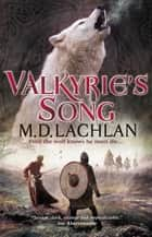 Valkyrie's Song ebook by M.D. Lachlan