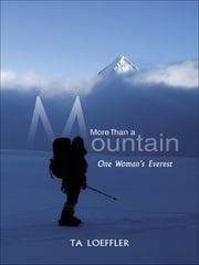 More Than a Mountain - One Woman's Everest ebook by TA Loeffler, PhD