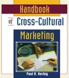 Handbook of Cross-Cultural Marketing ebook by Erdener Kaynak,Paul Herbig