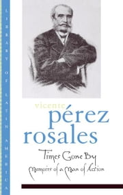 Times Gone By:Memoirs of a Man of Action ebook by Vicente Perez Rosales; John H. R. Polt; Brian Loveman
