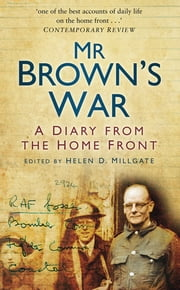 Mr Brown's War - A Diary from the Home Front ebook by Helen D Millgate