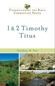 1 & 2 Timothy, Titus (Understanding the Bible Commentary Series) ebook by Gordon D. Fee