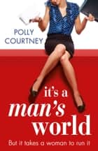 It's A Man's World ebook by Polly Courtney