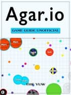 Agario Game Guide Unofficial ebook by Hiddenstuff Entertainment