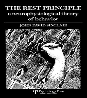 The Rest Principle - A Neurophysiological Theory of Behavior ebook by J. D. Sinclair,John David Sinclair