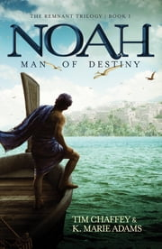 Noah: Man of Destiny ebook by Tim Chaffey,K. Marie Adams