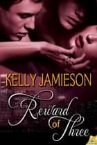 Reward of Three ebook by Kelly Jamieson