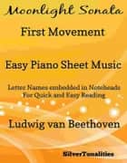 Moonlight Sonata First Movement Easy Piano Sheet Music ebook by Silvertonalities
