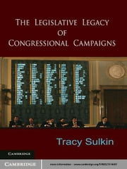 The Legislative Legacy of Congressional Campaigns ebook by Tracy  Sulkin
