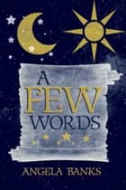 A Few Words ebook by Angela Banks