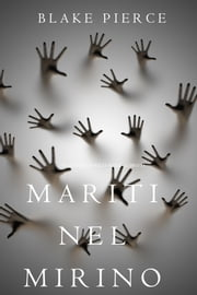 Mariti Nel Mirino (Un Mistero di Riley Paige—Libro 13) ebook by Blake Pierce