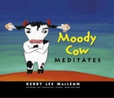 Moody Cow Meditates ebook by Kerry Lee MacLean