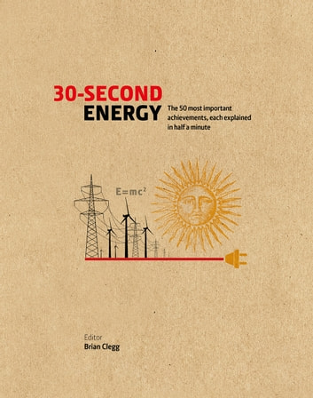 30-Second Energy - The 50 most fundamental concepts in energy, each explained in half a minute ebook by Brian Clegg