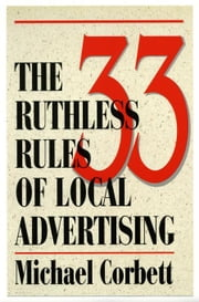 The 33 Ruthless Rules of Local Advertising ebook by Corbett, Michael