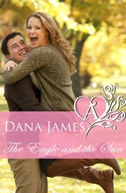 The Eagle and the Sun ebook by Dana James