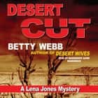 Desert Cut - A Lena Jones Mystery audiobook by Betty Webb, Poisoned Pen Press