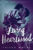 Living Heartwood Boxed Set Books 1 - 3 - Living Heartwood Novels ebook by Trisha Wolfe