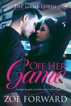 Off Her Game - The Game Lords, #1 ebook by Zoe Forward