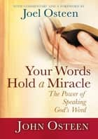Your Words Hold a Miracle - The Power of Speaking God's Word ebook by Joel Osteen