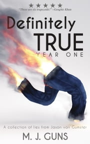 Definitely True: Year One - A collection of lies from Jason van Gumster ebook by M. J. Guns