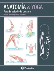 Anatomía & Yoga - Para la salud y la postura (Color) ebook by Nicola Jenkin, Leigh Brandon