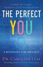 The Perfect You - A Blueprint for Identity ebook by Dr. Caroline Leaf, Robert Turner, Peter Amua-Quarshie,...