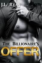 The Billionaire's Offer ebook by J.L. Ryan
