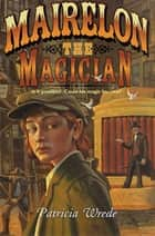 Mairelon the Magician ebook by Patricia C. Wrede