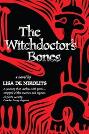 The Witchdoctor's Bones ebook by Lisa de Nikolits