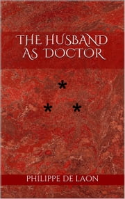 THE HUSBAND AS DOCTOR - STORY THE TWENTIETH ebook by Philippe De Laon