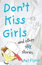 Don't Kiss Girls and Other Silly Stories ebook by Pat Flynn