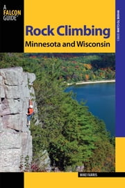 Rock Climbing Minnesota and Wisconsin ebook by Mike Farris