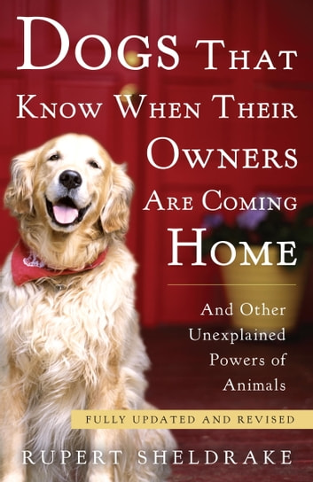 Dogs That Know When Their Owners Are Coming Home - Fully Updated and Revised ebook by Rupert Sheldrake