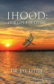 IHood: Our GPS for Living ebook by Dr. Jill Little