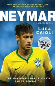 Neymar – 2015 Updated Edition - The Making of the World's Greatest New Number 10 ebook by Luca Caioli