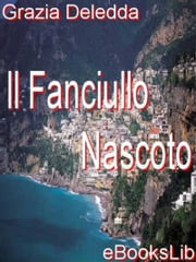 Il Fanciullo Nascoto ebook by Grazia Deledda