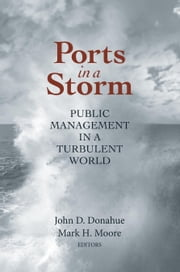 Ports in a Storm - Public Management in a Turbulent World ebook by John D. Donahue,Mark H. Moore
